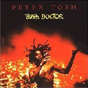 TOSH, PETER - BUSH DOCTOR