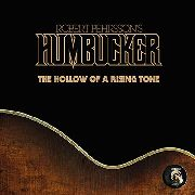 PEHRSSON, ROBERT -'S HUMBUCKER- - (BLACK) THE HOLLOW OF A RISING TONE