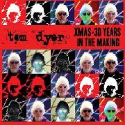 DYER, TOM - X-MAS - 30 YEARS IN THE MAKING