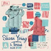 YOUNG, SHAUN -& THE TEXAS BLUE DOTS- - SHE GOT SOMETHING
