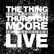 THING WITH THURSTON MOORE - LIVE
