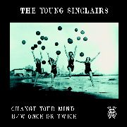 YOUNG SINCLAIRS - CHANGE YOUR MIND/ONCE OR TWICE