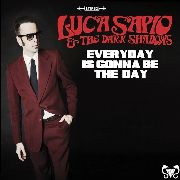 SAPIO, LUCA -& THE DARK SHADOWS- - EVERYDAY IS GONNA BE THE DAY