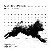 WARM TOY MACHINE/WHITE FANGS - SPLIT 7""