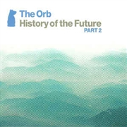 ORB (UK) - HISTORY OF THE FUTURE PART 2 (2CD)