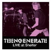 TEENGENERATE - LIVE AT SHELTER