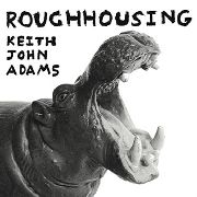 ADAMS, KEITH JOHN - ROUGHHOUSING