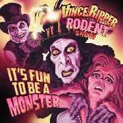 VINCE RIPPER & THE RODENT SHOW - IT'S FUN TO BE A MONSTER
