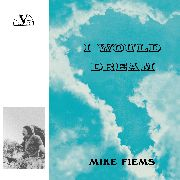 FIEMS, MIKE - I WOULD DREAM