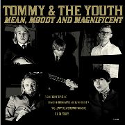 TOMMY & THE YOUTH - MEAN, MOODY & MAGNIFICENT