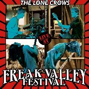 LONE CROWS - LIVE AT THE FREAK VALLEY