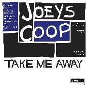 JOEYS COOP - TAKE ME AWAY/DOWN