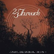 23 THREADS - CONSPICUOUS UNOBSTRUCTED PATH/MAGIJA (2CD)