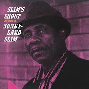 SLIM, SUNNYLAND - SLIM'S SHOUT-THE BLUES OF SUNNYLAND SLIM
