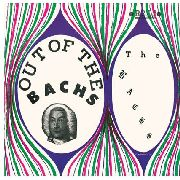 BACHS - OUT OF THE BACHS