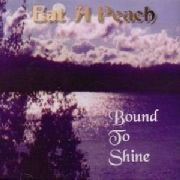 EAT A PEACH - BOUND TO SHINE