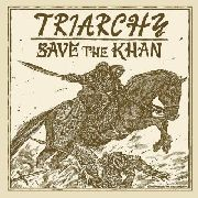 "TRIARCHY - SAVE THE KHAN (COL/+7"")"
