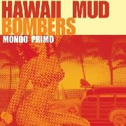 HAWAII MUD BOMBERS - MONDO PRIMO