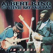 KING, ALBERT -& STEVIE RAY VAUGHAN- - IN SESSION