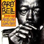 BELL, CAREY -& TOUGH LUCK- - MELLOW DOWN EASY
