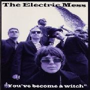 ELECTRIC MESS - YOU'VE BECOME A WITCH/TRASH TALKIN' WOMAN