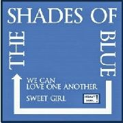 SHADES OF BLUE - WE CAN LOVE ONE ANOTHER/SWEET GIRL