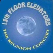 13TH FLOOR ELEVATORS - THE REUNION CONCERT