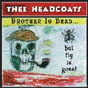 HEADCOATS - BROTHER IS DEAD... BUT FLY IS GONE!
