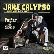 CALYPSO, JAKE -& HIS RED HOT- - FATHER & SONS