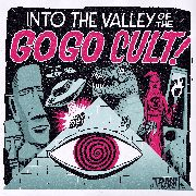 GO GO CULT - INTO THE VALLEY OF THE GO GO CULT