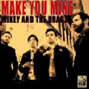 MIKEY & THE DRAGS - MAKE YOU MINE