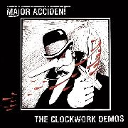 MAJOR ACCIDENT - CLOCKWORK DEMOS