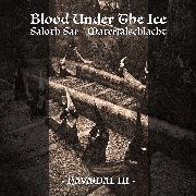 BLOOD UNDER THE ICE/MATERIALSCHLACHT/SALOTH SAR - HAVAMAL III