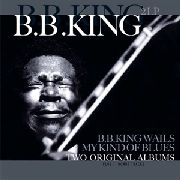 KING, B.B. - B.B. KING WAILS/MY KIND OF BLUES (2LP)