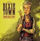 DIXIE TOWN - SAME OLD STORY