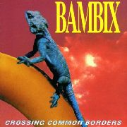 BAMBIX - CROSSING COMMON BORDERS