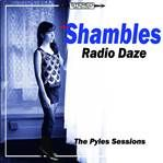 SHAMBLES - RADIO DAZE. THE PYLE SESSIONS