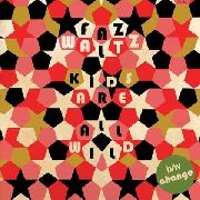 FAZ WALTZ - KIDS ARE ALL WILD