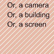 BUCHANAN, RUTH - OR, A CAMERA OR, A BUILDING OR, A SCREEN