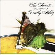 ASHBY, DOROTHY - THE FANTASTIC JAZZ HARP OF DOROTHY ASHBY