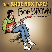 BROWN, BOB -& THE CONQUEROO- - THE SHOE BOX TAPES (+CD)