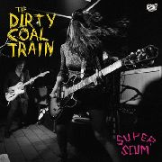 DIRTY COAL TRAIN - SUPER SCUM