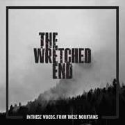 WRETCHED END - IN THESE WOODS, FROM THESE MOUNTAINS