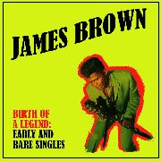 BROWN, JAMES - BIRTH OF A LEGEND (FRANCE)