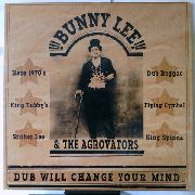 LEE, BUNNY -& THE AGGROVATORS- - DUB WILL CHANGE YOUR MIND