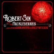 SIN, ROBERT -& THE HUCKLEBERRIES- - ...AND THE GHOSTS IN BETWEEN