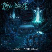 DAWN OF DISEASE - WORSHIP THE GRAVE
