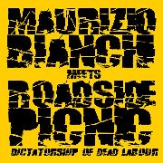 BIANCHI, MAURIZIO -MEETS ROADSIDE PICNIC- - DICTATORSHIP OF DEAD LABOUR/THE CLEARING