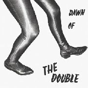 DOUBLE - DAWN OF THE DOUBLE