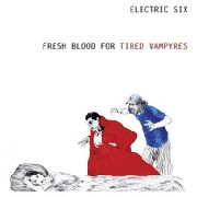 ELECTRIC SIX - FRESH BLOOD FOR THE TIRED VAMPYRES